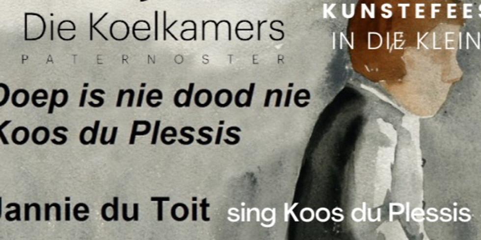 """KUNSTEFEES IN DIE KLEINE - """"Doep is nie dood nie"""" - JANNIE DU TOIT sing KOOS DU PLESSIS"""