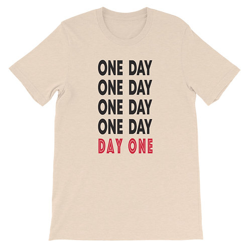 One Day , Day One - Unisex Tee