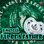 XNazgul - I'll Be A Father