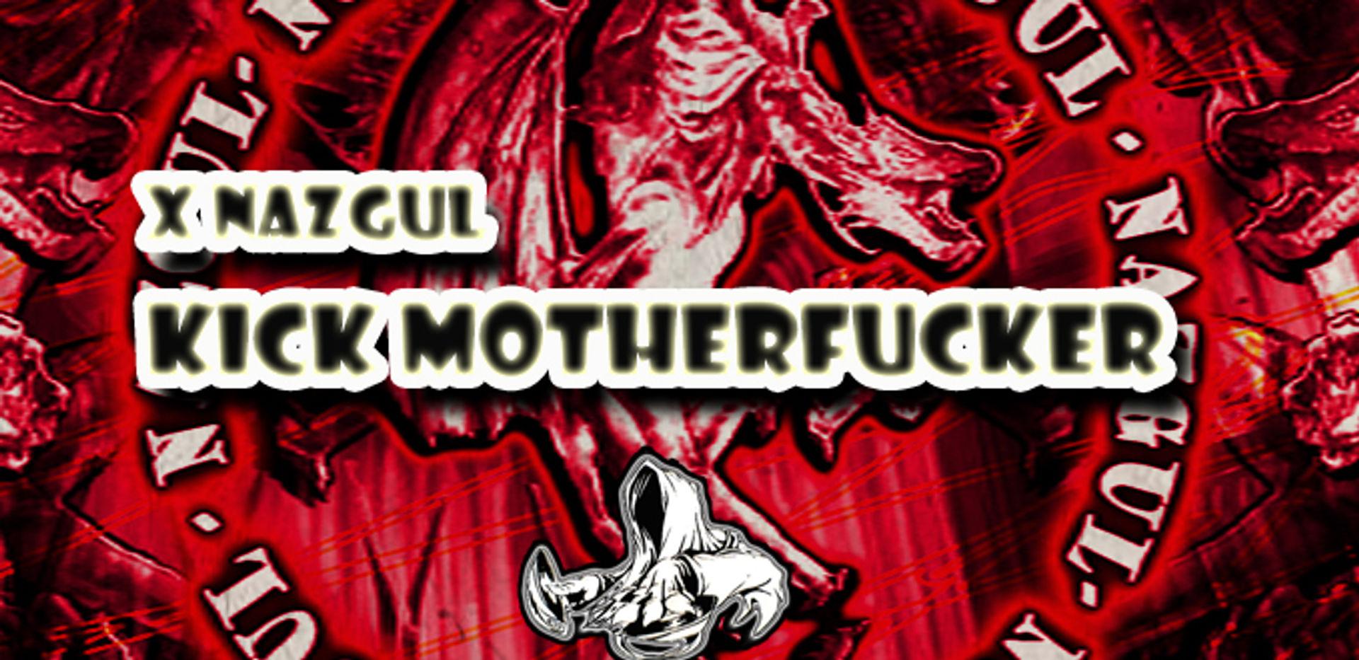 XNazgul - Kick MotherFucker
