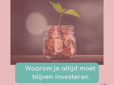 Waarom je altijd moet blijven investeren