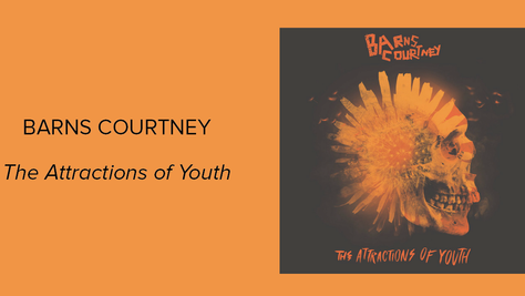 Barns Courtney – The Attractions of Youth: Classy British Pop Veiling A Singer-Songwriter