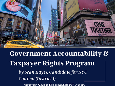 Government Accountability & Taxpayer Rights Program by Sean Hayes Candidate for NYC Council D1