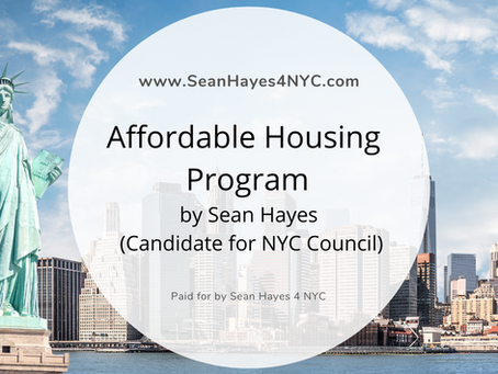 Affordable Housing Program by Sean Hayes.  Candidate for NYC Council in D1