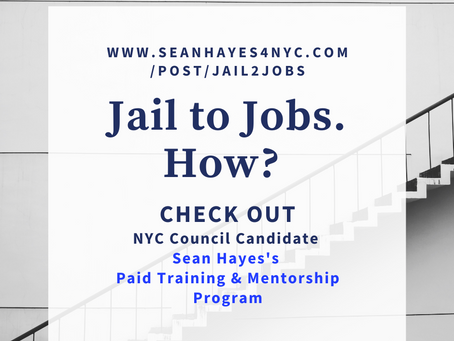Second Chance Jail-to-Jobs Program by Sean Hayes. Candidate for District 1 NYC Council