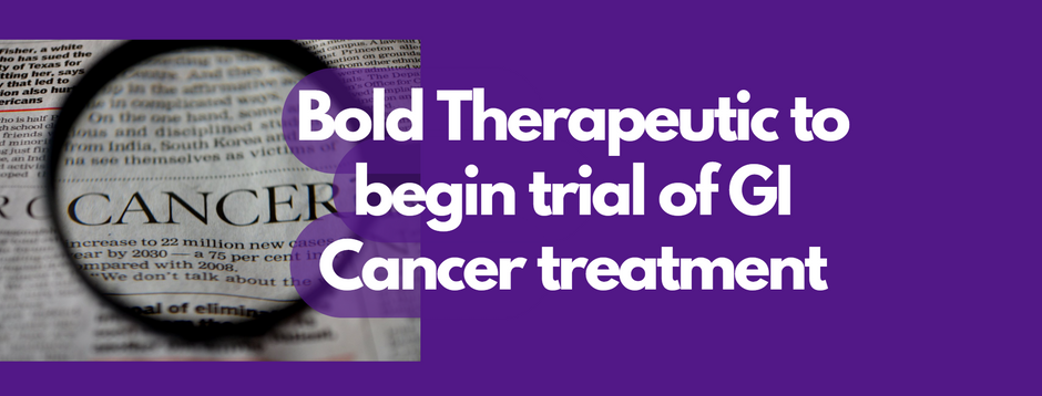 News: Bold Therapeutic to begin trial of GI Cancer treatment