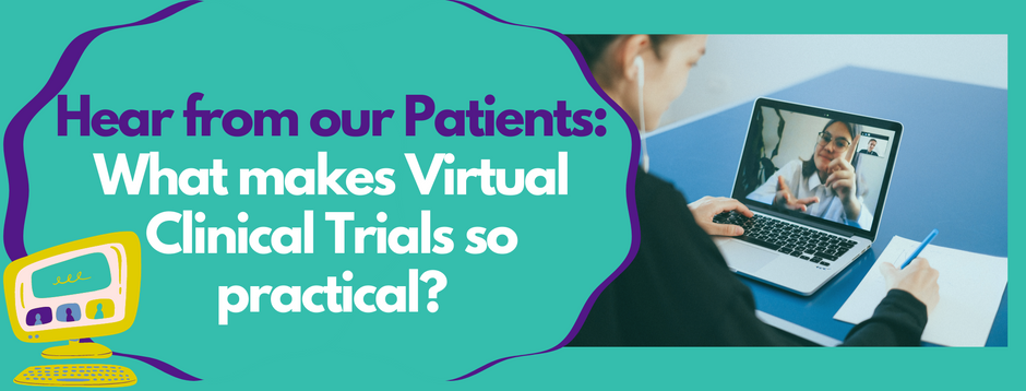Hear from our patients: What makes Virtual Clinical Trials so practical?
