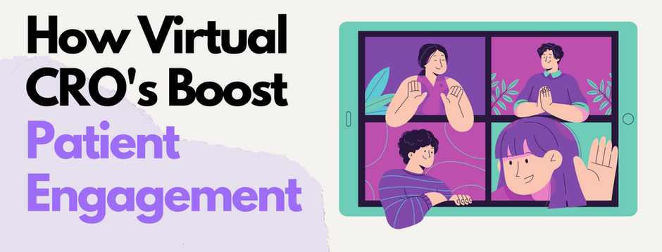 How Virtual CRO's boost Patient Engagement
