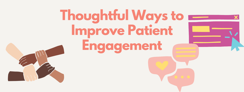 Thoughtful ways to Improve Patient Engagement