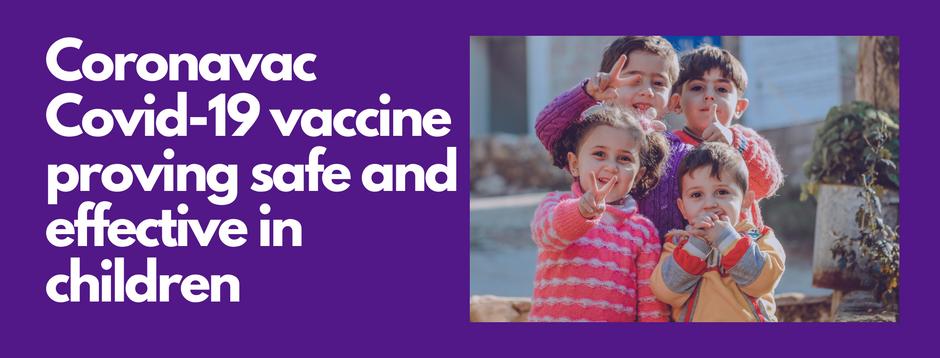 News: Sinovac's Coronavac proving safe and effective in children