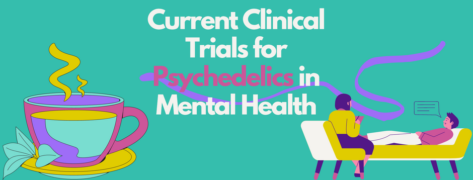 Current Clinical Trials for Psychedelics in Mental Health