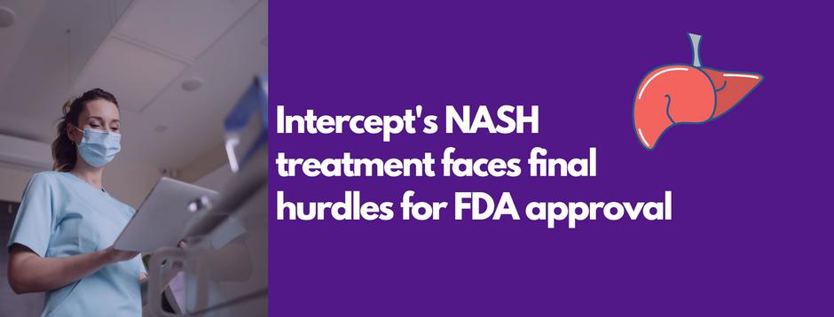 Intercept's NASH treatment faces final hurdles for FDA Approval
