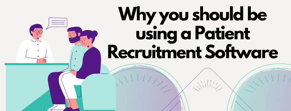 Proven benefits of using a Patient Recruitment Software