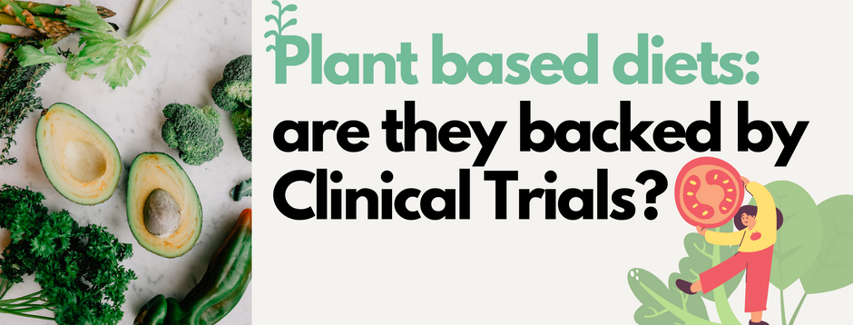Plant based Diets: are they backed by Clinical Trials?