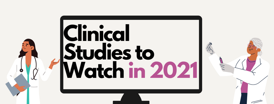 4 Clinical Trials to watch in 2021