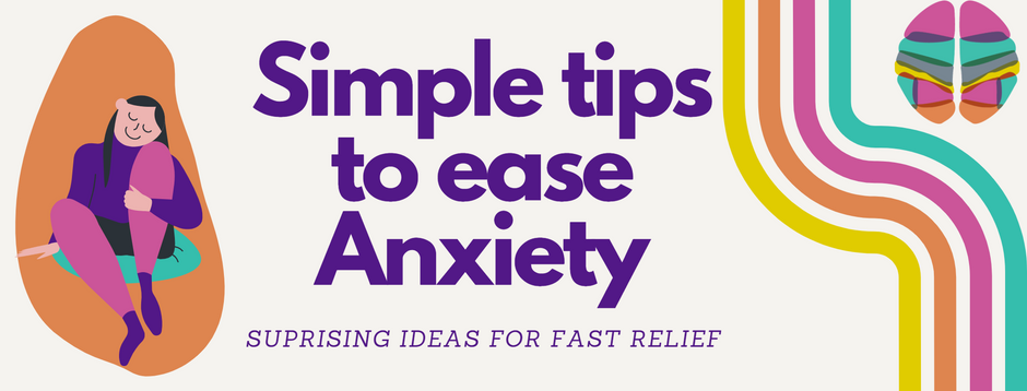 Simple Tips to ease Anxiety Quickly