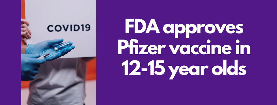 News: FDA Approves Pfizer vaccine use in 12-15 year olds