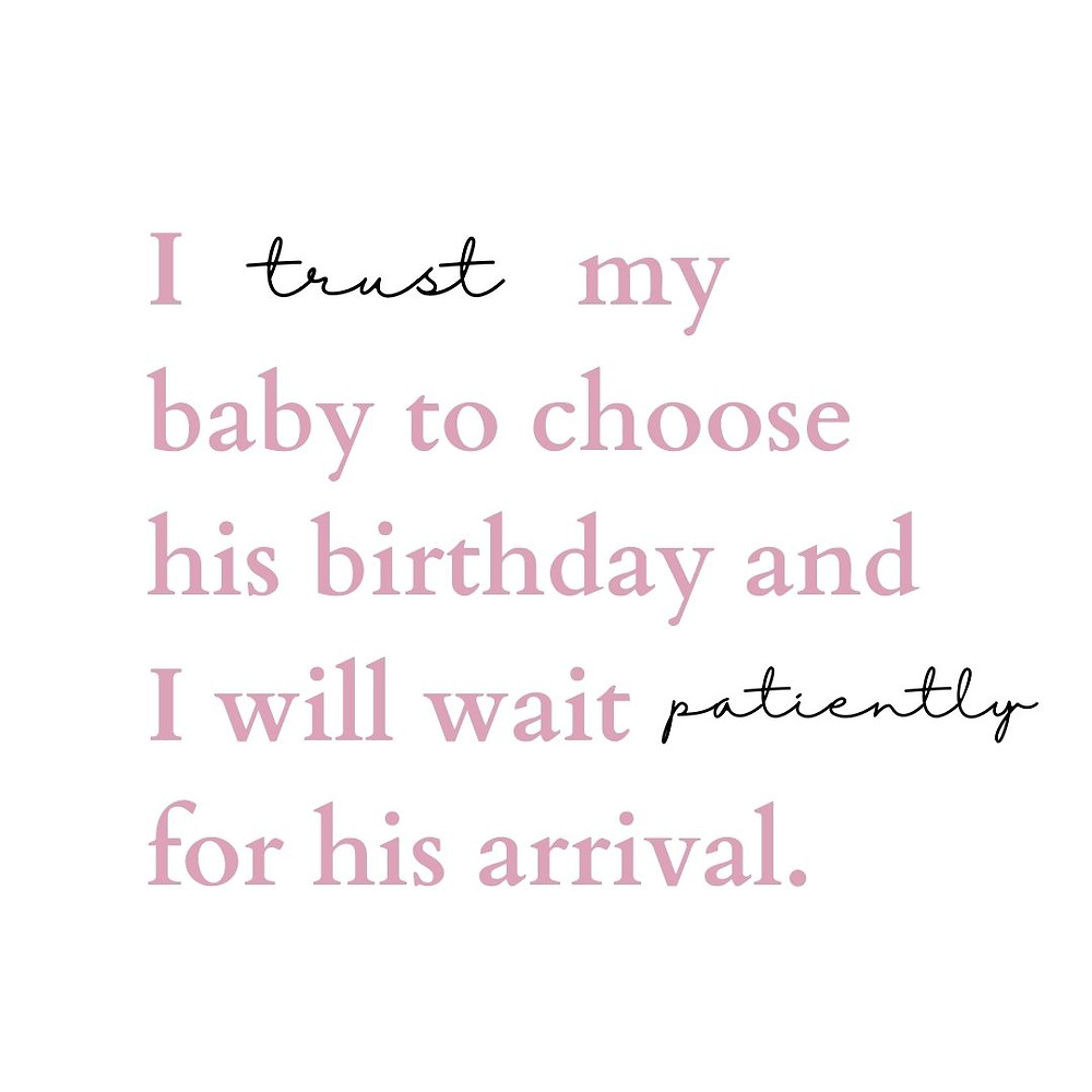 i trust my baby to choose his birthday and i will wait patiently for his arrival birth affirmations pregnancy affirmations positive pregnancy due date when will my baby be born