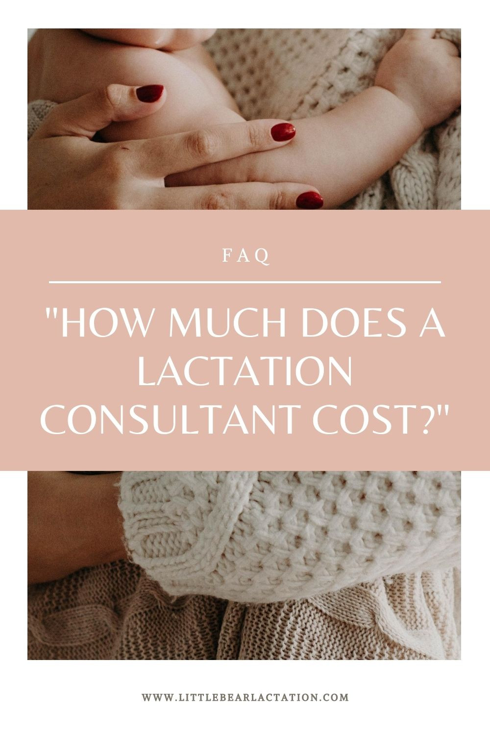 graphic with photo and text photo is of a mother holding her baby and text is white on pink overlay with lettering FAQ How much does a lactation consultant cost