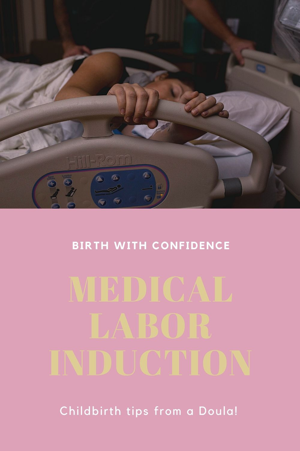 Woman labors in a hospital bed gripping bed rail graphic reads birth with confidence medical labor induction childbirth tips from a doula tips for labor induction online childbirth education class online birth classes