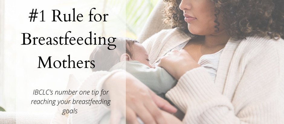 Number One Rule for Breastfeeding: Lactation Consultant's secret rule for successful breastfeeding