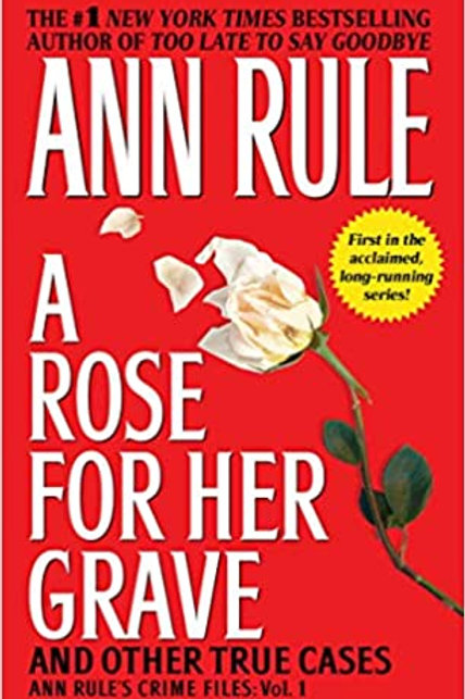 Crime Files 1: A Rose for Her Grave and Other True Cases