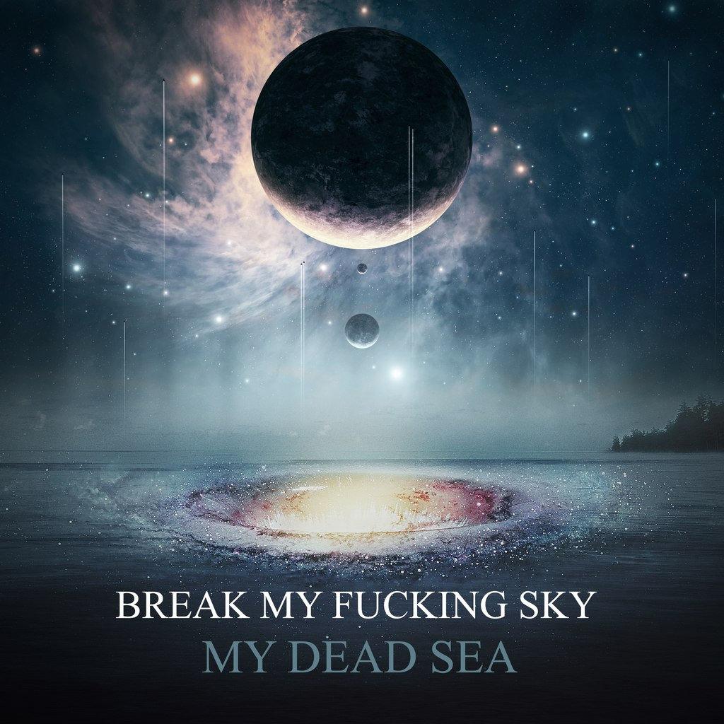 91. Break My Fucking Sky - My Dead Sea