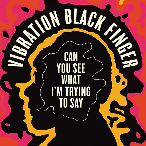 Can You See What I'm Trying to Say by Vibration Black Finger