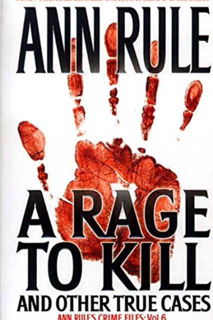 Crime Files 6: A Rage To Kill and Other True Cases