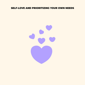 Self-Love and Prioritizing your Own Needs!