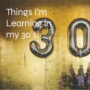 The Daunting Transition from Your 20s and Things I'm learning in my 30s!