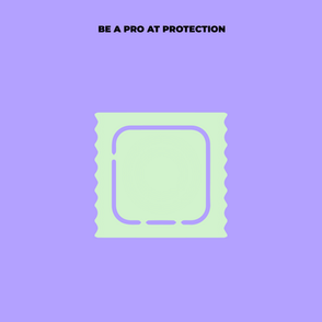 We Gotta Talk about Contraception... How to be a PRO at PROtection