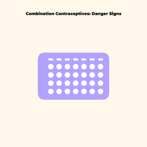 Combination Contraceptives: Danger Signs