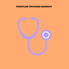 We Need to Talk about Frontline Provider Burnout and How to Care for Yourself