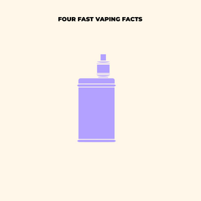 Four Fast Vaping Facts