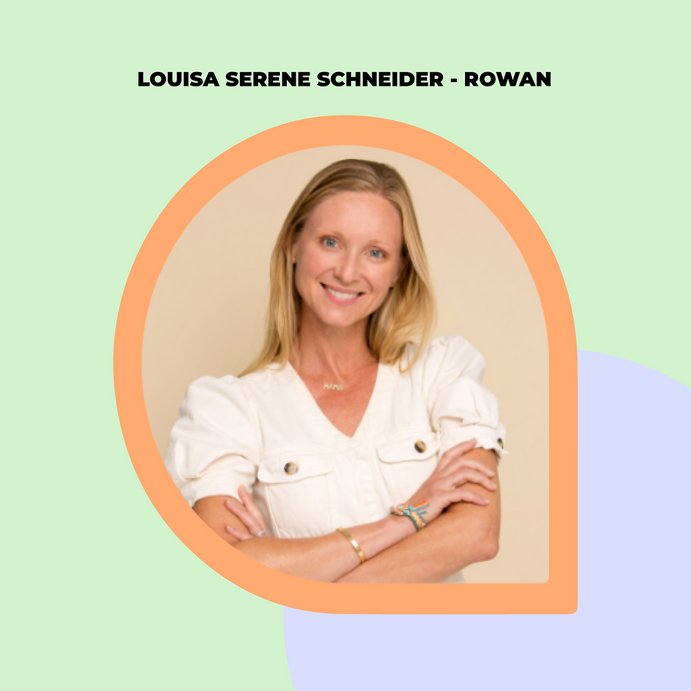 Louisa Serene Schneider, Founder of Rowan