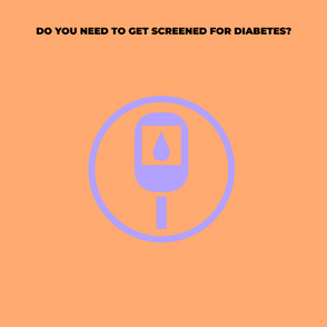 Do You Need To Get Screened for Diabetes? Probably Not, but It Should Be On Your Radar.