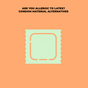 Have a latex allergy? Let's discuss some barrier method alternatives