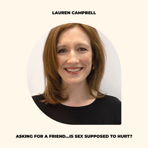 Asking for a friend: Is sex supposed to hurt? A Q+A with Lauren Campbell, a Pelvic Physiotherapist