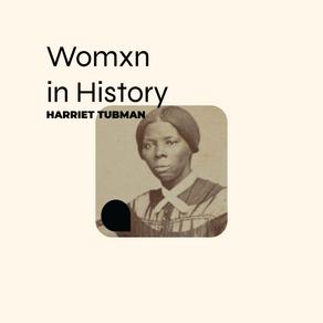 Womxn in History: Harriet Tubman