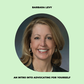 An Introduction to Advocating for Yourself  at the Doctor with Dr. Barbara Levy, FACOG, FACS