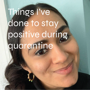 Things I have done to help myself stay positive during quarantine