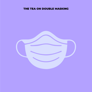 Should I be Double Masking? The Tea from a Medical Provider