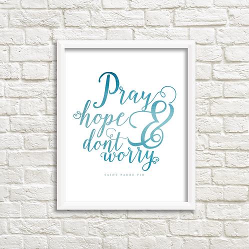 Pray Hope & Don't Worry -