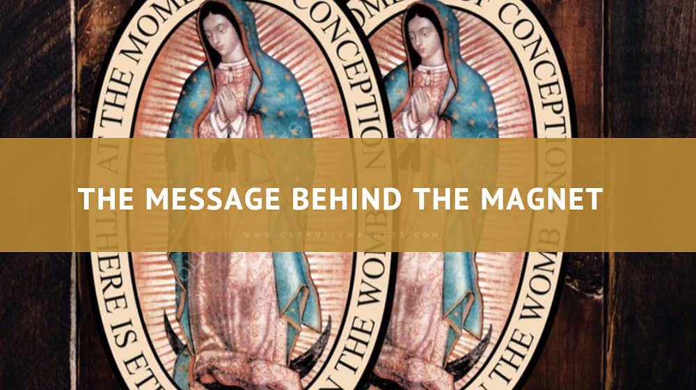 Our Lady of Guadalupe Catholic Car Magnet - The Message behind the Magnet