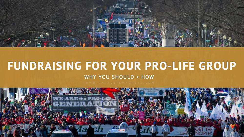 Pro-Life Fundraiser Fundraising for your Pro-Life Group Why you should and how