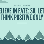 BELIEVE IN FATE SO, LET'S THINK POSITIVE