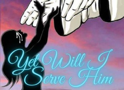 Yet Will I Serve Him - the autobiography