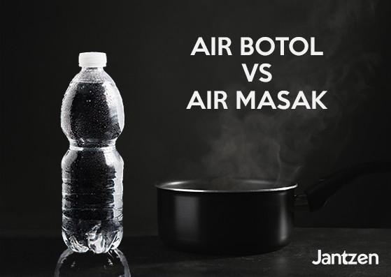 Air botol vs air masak