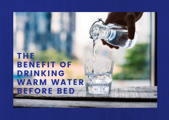 The Benefit of Drinking Warm Water Before Bed